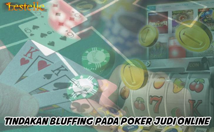 Judi Online - Tindakan Bluffing Pada Poker Judi Online - LestelleHouse